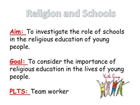 Aim: To investigate the role of schools in the religious education of young people. Goal: To consider the importance of religious education in the lives.