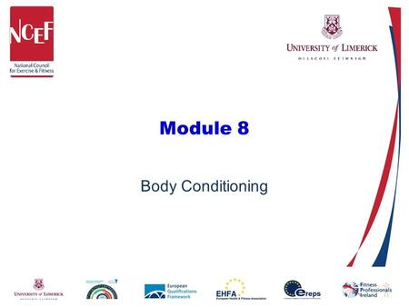 Module 8 Body Conditioning. Aim of Module To develop an understanding of the application of body conditioning classes in the development of the health.