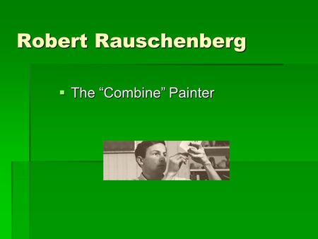 "Robert Rauschenberg  The ""Combine"" Painter. Biography  Born in Port Arthur, Texas in 1925  imagined himself first as a minister and later as a pharmacist."