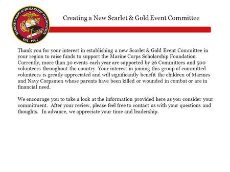 Thank you for your interest in establishing a new Scarlet & Gold Event Committee in your region to raise funds to support the Marine Corps Scholarship.
