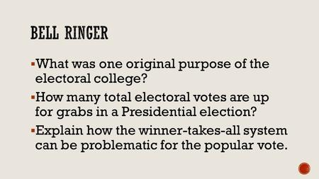  What was one original purpose of the electoral college?  How many total electoral votes are up for grabs in a Presidential election?  Explain how the.