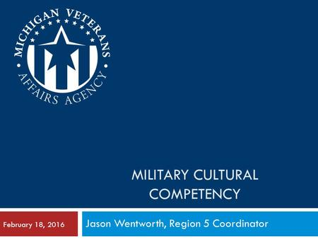 MILITARY CULTURAL COMPETENCY Jason Wentworth, Region 5 Coordinator February 18, 2016.