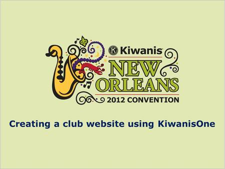 Creating a club website using KiwanisOne. Scott Smith Chief technology officer Kiwanis International.