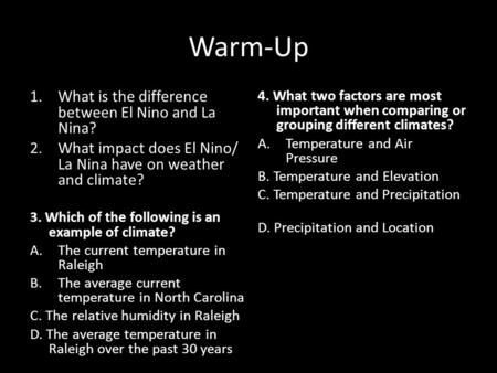 Warm-Up 1.What is the difference between El Nino and La Nina? 2.What impact does El Nino/ La Nina have on weather and climate? 3. Which of the following.