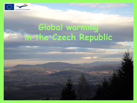 Global warming in the Czech Republic. Since November 2012 we have learned some facts about global warming, about our changing climate... During our second.
