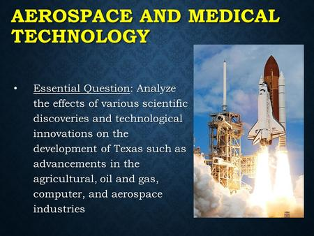AEROSPACE AND MEDICAL TECHNOLOGY Essential Question: Analyze the effects of various scientific discoveries and technological innovations on the development.