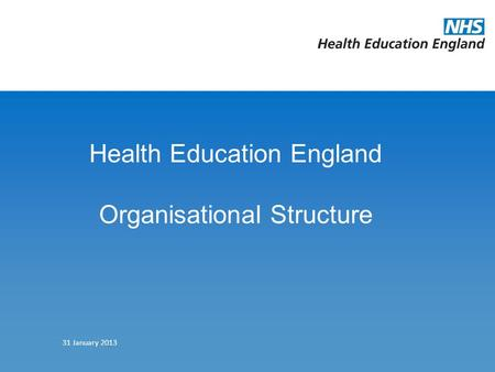 Health Education England Organisational Structure 31 January 2013.