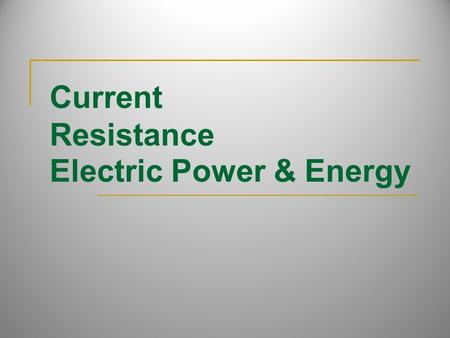 "Current Resistance Electric Power & Energy. Voltage (V) Electric potential difference between 2 points on a conductor Sometimes described as ""electric."