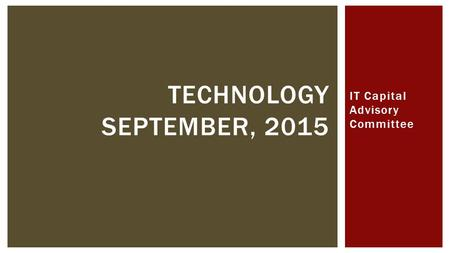 IT Capital Advisory Committee TECHNOLOGY SEPTEMBER, 2015.