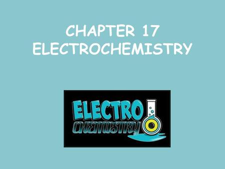 CHAPTER 17 ELECTROCHEMISTRY. Oxidation and Reduction (Redox) Electrons are transferred Spontaneous redox rxns can transfer energy Electrons (electricity)