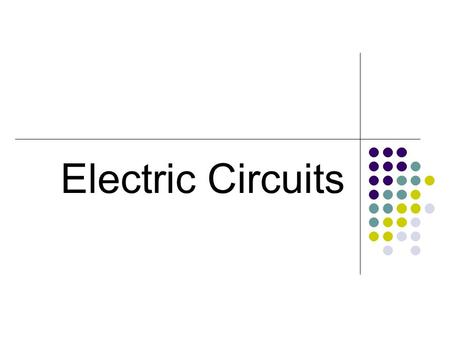 Electric Circuits. Section 1: Electromotive Force & Current.