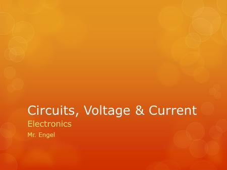 Circuits, Voltage & Current Electronics Mr. Engel.