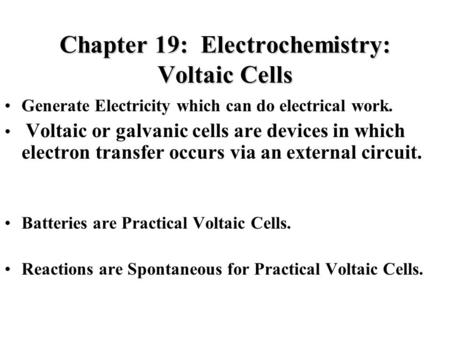 Chapter 19: Electrochemistry: Voltaic Cells Generate Electricity which can do electrical work. Voltaic or galvanic cells are devices in which electron.