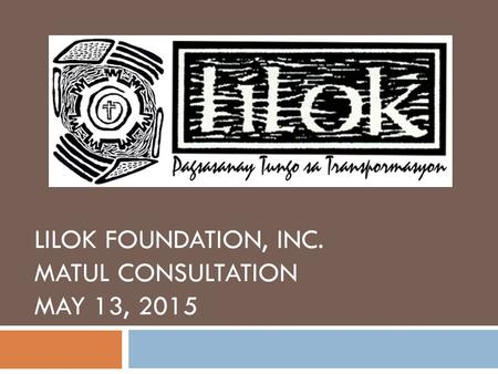 LILOK FOUNDATION, INC. MATUL CONSULTATION MAY 13, 2015.