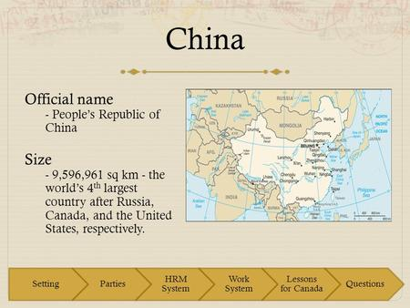 China Official name - People's Republic of China Size - 9,596,961 sq km - the world's 4 th largest country after Russia, Canada, and the United States,