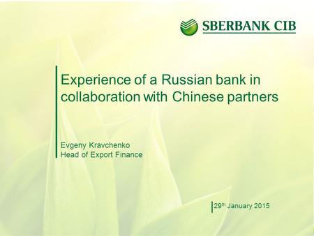 1 Experience of a Russian bank in collaboration with Chinese partners Evgeny Kravchenko Head of Export Finance 29 th January 2015.
