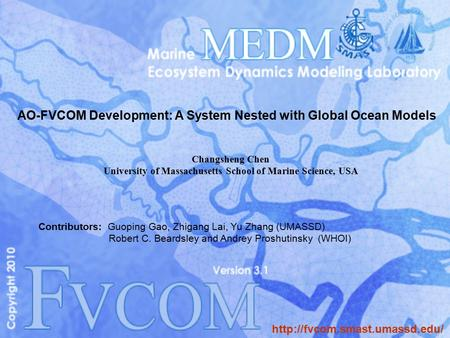 AO-FVCOM Development: A System Nested with Global Ocean Models Changsheng Chen University of Massachusetts School of Marine Science, USA