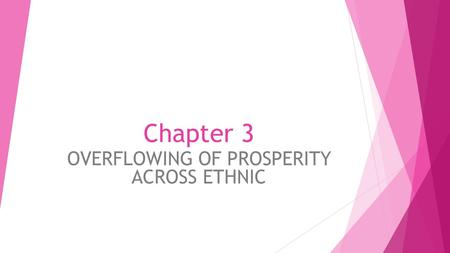 Chapter 3 OVERFLOWING OF PROSPERITY ACROSS ETHNIC.