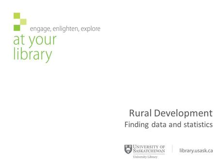 Rural Development Finding data and statistics.  Statistics Canada: Federal statistical agency  Data released under the Data Liberation Initiative (DLI)