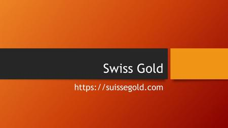 Swiss Gold https://suissegold.com. About Suisse Gold Suisse Gold is a trading name of CC Wealth Limited, and operates as an online bullion dealer, providing.