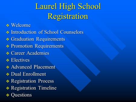 Laurel High School Registration  Welcome  Introduction of School Counselors  Graduation Requirements  Promotion Requirements  Career Academies  Electives.