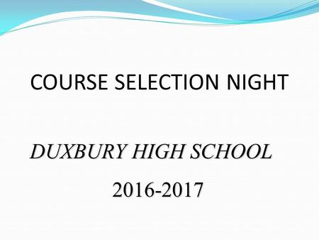 COURSE SELECTION NIGHT DUXBURY HIGH SCHOOL 2016-2017.