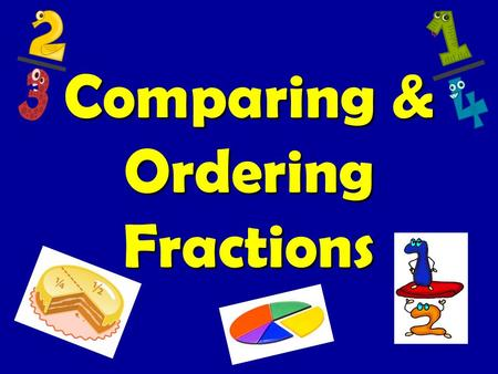 Comparing & Ordering Fractions. Essential Question: How can I compare and order fractions with like and unlike denominators? Common Core Objective/Student.