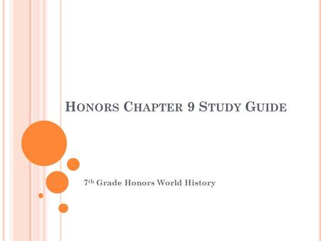 H ONORS C HAPTER 9 S TUDY G UIDE 7 th Grade Honors World History.