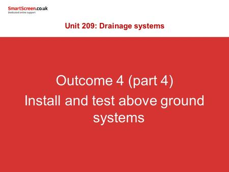 Outcome 4 (part 4) Install and test above ground systems Unit 209: Drainage systems.