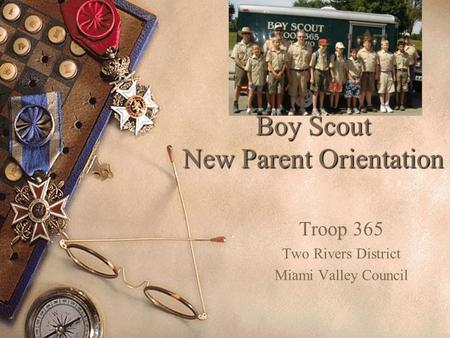 Boy Scout New Parent Orientation Troop 365 Two Rivers District Miami Valley Council.