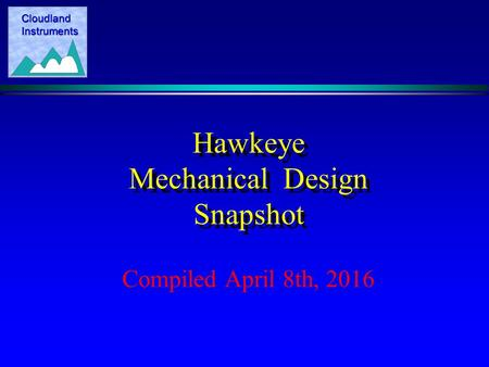 Cloudland Instruments Hawkeye Mechanical Design Snapshot Compiled April 8th, 2016.