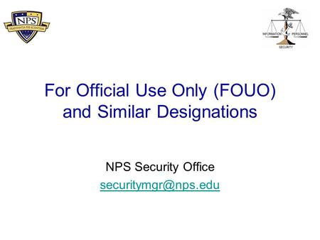 For Official Use Only (FOUO) and Similar Designations NPS Security Office