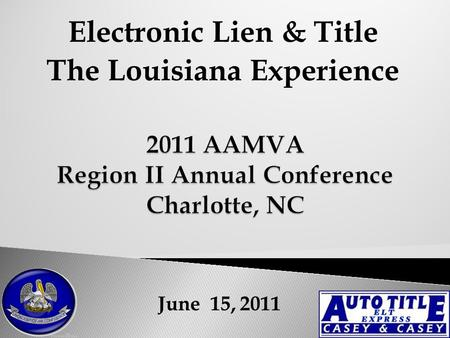 June 15, 2011 Electronic Lien & Title The Louisiana Experience.