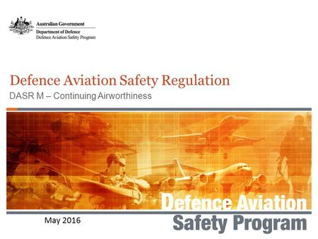 May 2016 Defence Aviation Safety Regulation DASR M – Continuing Airworthiness.