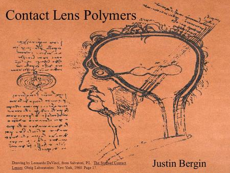 Contact Lens Polymers Justin Bergin Drawing by Leonardo DaVinci, from Salvatori, P.L. The Story of Contact Lenses. Obrig Laboratories: New York, 1960.