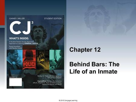 © 2015 Cengage Learning Chapter 12 Behind Bars: The Life of an Inmate.