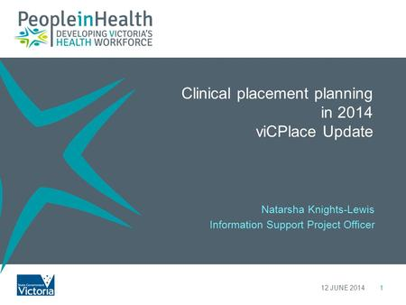 Clinical placement planning in 2014 viCPlace Update 112 JUNE 2014 Natarsha Knights-Lewis Information Support Project Officer.