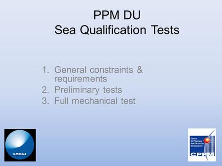 PPM DU Sea Qualification Tests 1.General constraints & requirements 2.Preliminary tests 3.Full mechanical test.