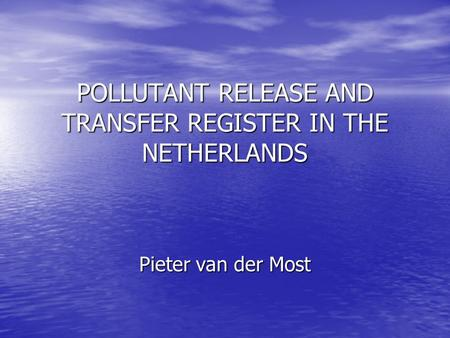 POLLUTANT RELEASE AND TRANSFER REGISTER IN THE NETHERLANDS Pieter van der Most.