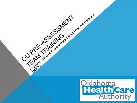 OU PRE-ASSESSMENT TEAM TRAINING LIVING CHOICE DEMONSTRATION PROGRAM (MFP)