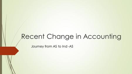 Recent Change in Accounting Journey from AS to Ind -AS.