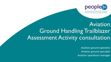 Aviation Ground Handling Trailblazer Assessment Activity consultation Aviation ground operative Aviation ground specialist Aviation operations manager.