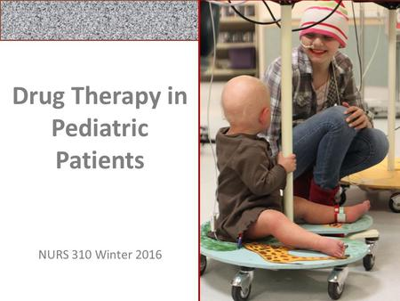 MPinson_wi_16 Drug Therapy in Pediatric Patients 1 NURS 310 Winter 2016.