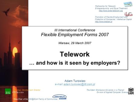 III International Conference Flexible Employment Forms 2007 Warsaw, 29 March 2007 Telework … and how is it seen by employers? III International Conference.
