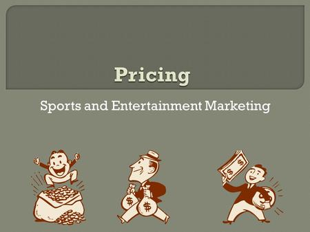 "Sports and Entertainment Marketing.  Businesses struggle with this same questions everyday.  ""How much will someone pay for ______?"""