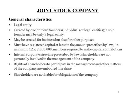 JOINT STOCK COMPANY 1 General characteristics Legal entity Created by one or more founders (individuals or legal entities); a sole founder may be only.