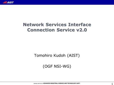 1 Network Services Interface Connection Service v2.0 Tomohiro Kudoh (AIST) (OGF NSI-WG)