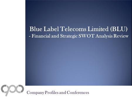 Blue Label Telecoms Limited (BLU) - Financial and Strategic SWOT Analysis Review Company Profiles and Conferences.