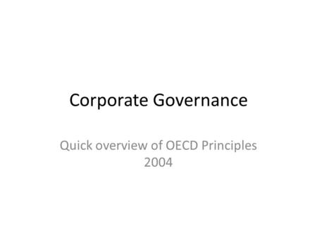 Corporate Governance Quick overview of OECD Principles 2004.