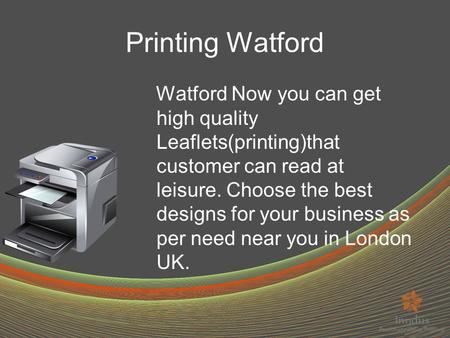 Printing Watford Watford Now you can get high quality Leaflets(printing)that customer can read at leisure. Choose the best designs for your business as.
